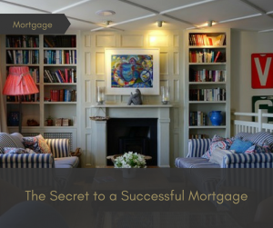 The secret to a successful mortgage